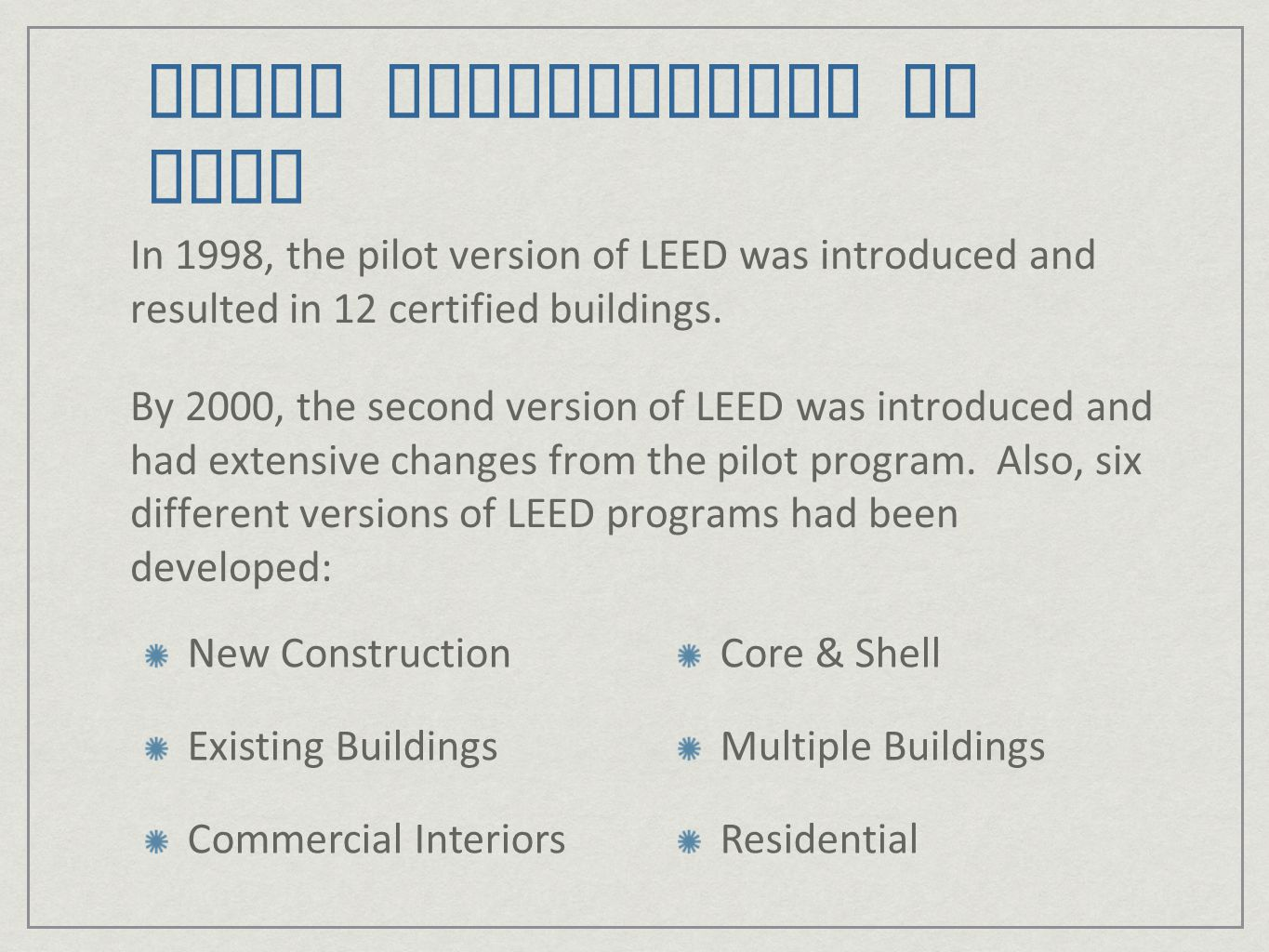 LEED v 2: Points & Numbers Certification under LEED v2 required a building to earn certain levels of points: Certified: 26-32 points Silver: 33-38 points Gold: 39-51 points Platinum: 52-69 points