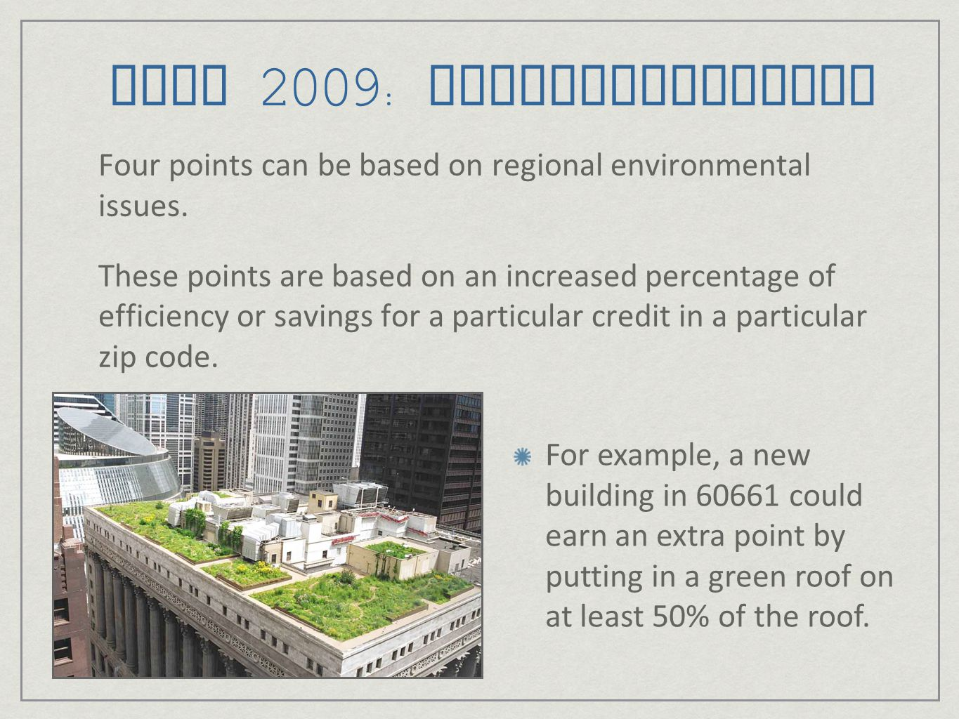 LEED 2009: New Construction – Big Gains Energy & Atmosphere: Very heavy emphasis on optimizing energy use & use of on-site renewable energy 7-19 points; 35 possible, up from 17 Sustainable Sites: Emphasis on access to public transit and development density 5-6 points; 26 possible, up from 14
