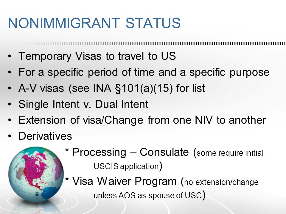 NONIMMIGRANT VISAS cont Nonimmigrant visa is the document needed to enter the US.