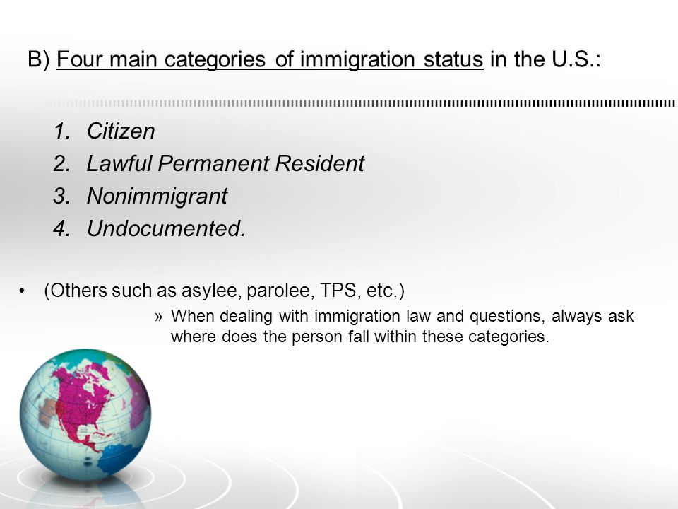 C) Admissibility: Immigration law states who should be allowed to enter the United States/given lawful status (admissible), who should be denied entry to/lawful status in the United States (inadmissible), and who should be asked to leave the United States after admission (removable/deportable).