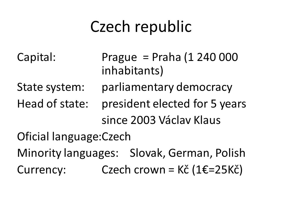 History of the Czech republic Czechoslovakia (First republic) was established on October 28, 1918 the separation of the Sudetenland - 1938 In March 1939, the rest of the Czech provinces were occupied by the German Army : the Protectorate of Bohemia and Moravia was created World War II ended on May, 9, 1945 The communist party came to power in February 1948 Prague spring – 1968 Velvet revolution 1989 (November 17 = Student´s day)