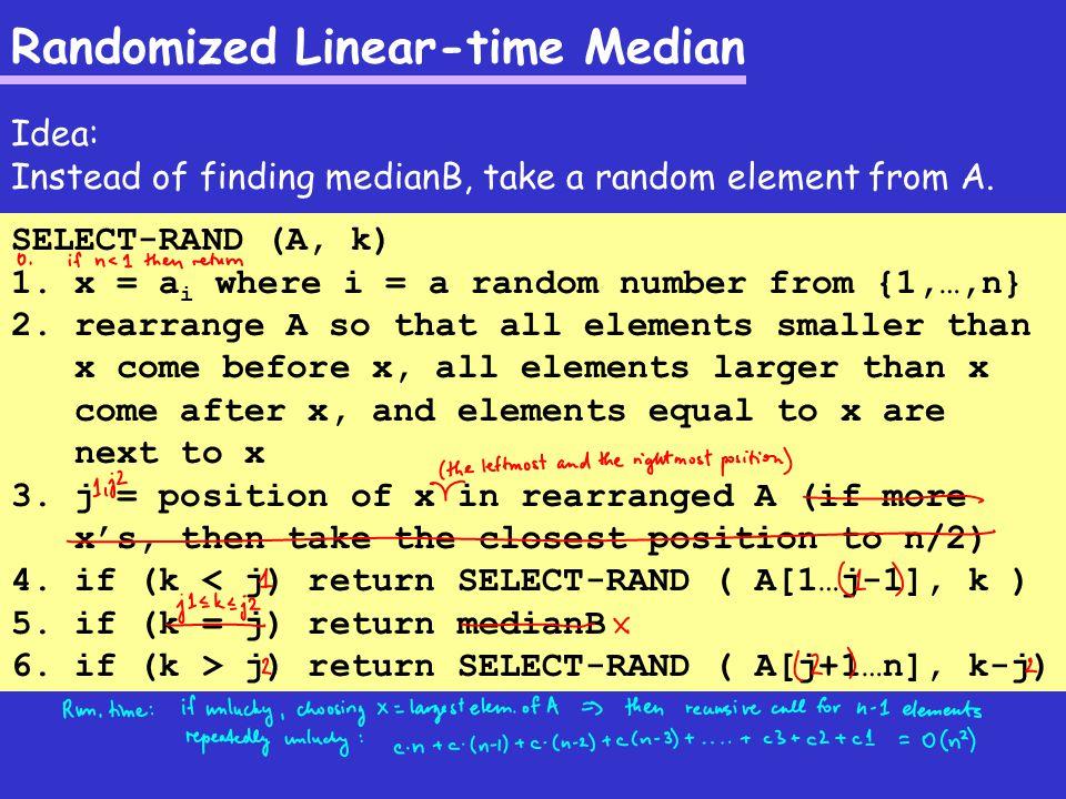 Randomized Linear-time Median Worst case running time: O(n 2 ).