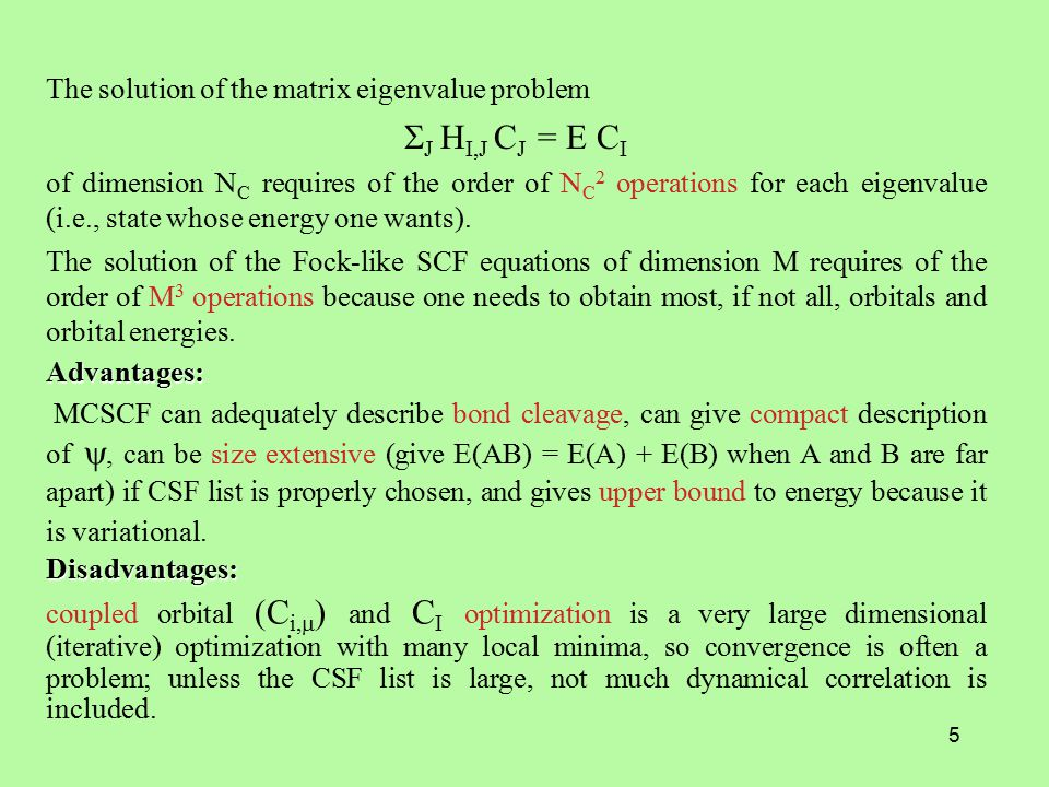 6 Configuration interaction (CI): the LCAO-MO coefficients of all the spin-orbitals are determined first via a single-configuration SCF calculation or an MCSCF calculation using a small number of CSFs.