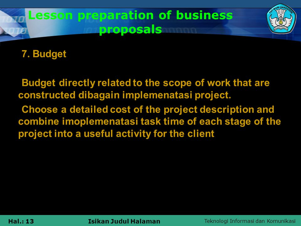 Teknologi Informasi dan Komunikasi Hal.: 14Isikan Judul Halaman Lesson preparation of business proposals Here is an example of business proposal draft.