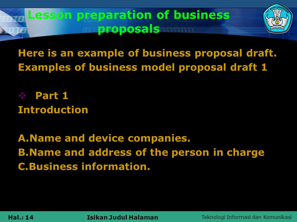 Teknologi Informasi dan Komunikasi Hal.: 15Isikan Judul Halaman Lesson preparation of business proposals Part 2 Description aspects - aspects of the business  General description of business.