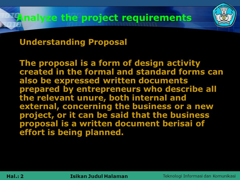 Teknologi Informasi dan Komunikasi Hal.: 3Isikan Judul Halaman Analyze the project requirements Factor - factor penyususunan business proposals: 1.Realistic goals 2.Flexibility 3.Time limit 4.Commitment
