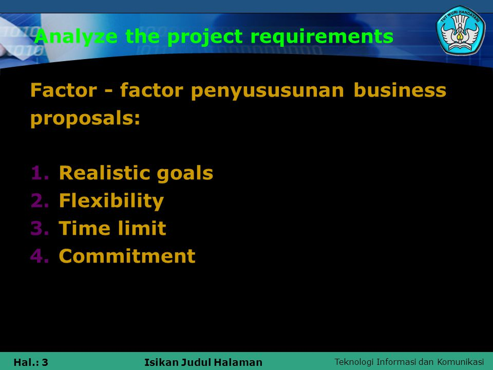 Teknologi Informasi dan Komunikasi Hal.: 4Isikan Judul Halaman Analyze the project requirements Benefits of business proposals: 1.Useful to compare the estimates with actual results.