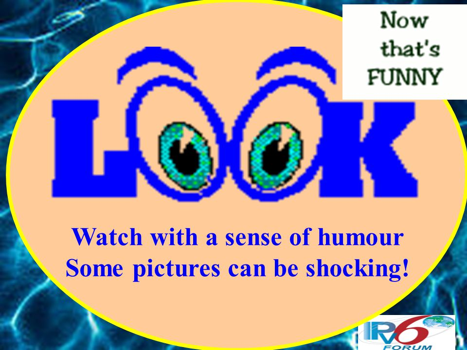 Watch with a sense of humour Some pictures can be shocking!