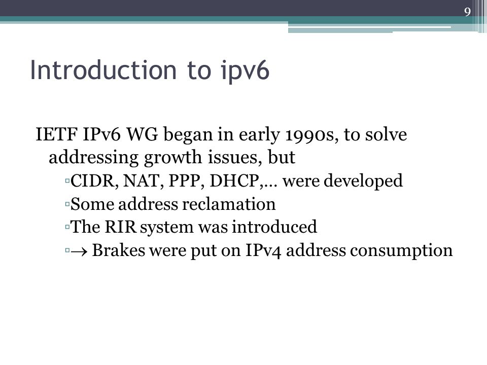 IPv6 at a Glance Scalability 340,282,366,920,938,463,463,374,607,431,768, 211,456 Security Real time application Auto-configuration Mobility Addressing and routing Extensibility 10