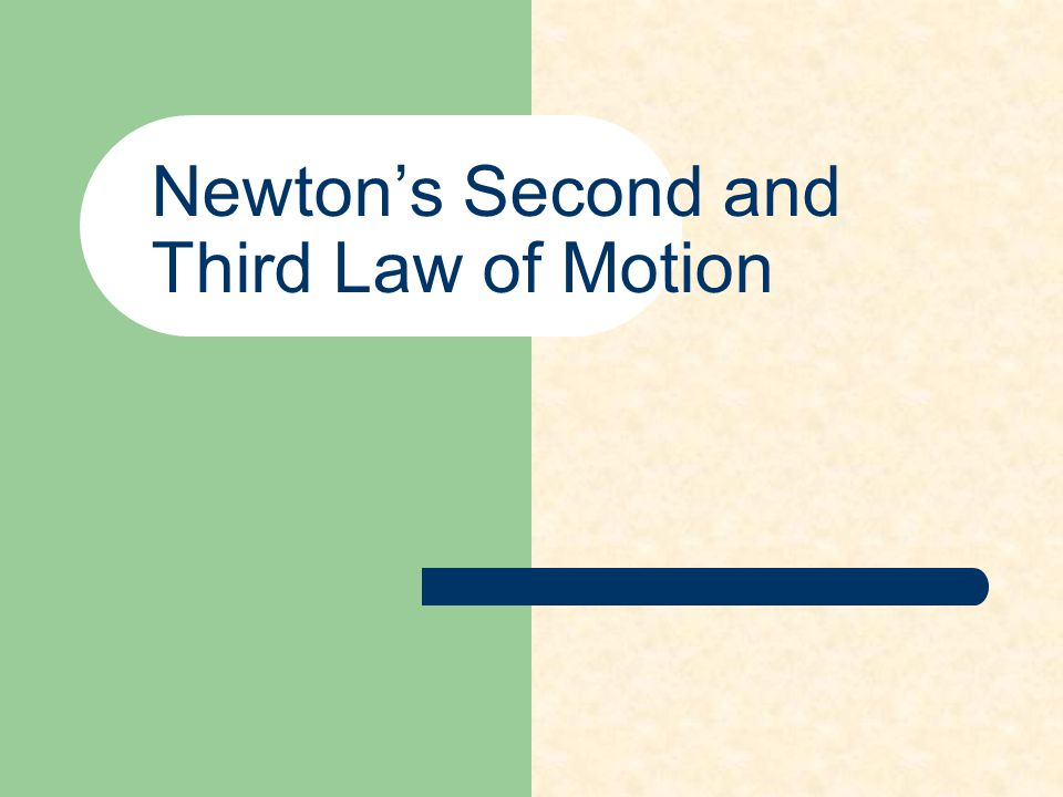 Newton's Second Law of Motion A commonsense law.