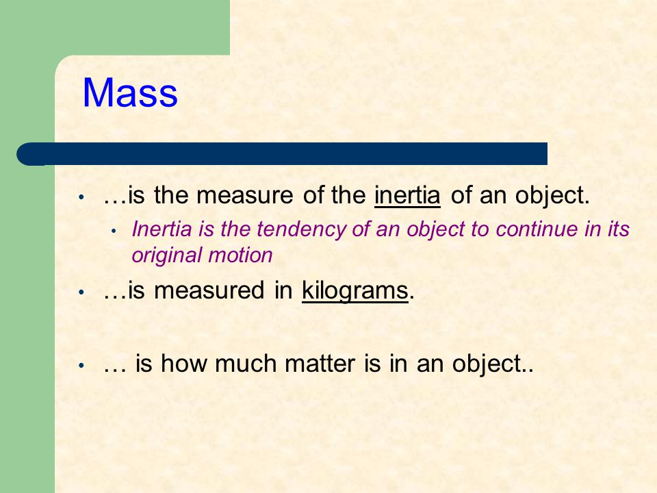 Weight The weight of an object F W is the response of MASS to the GRAVITATIONAL FORCE.