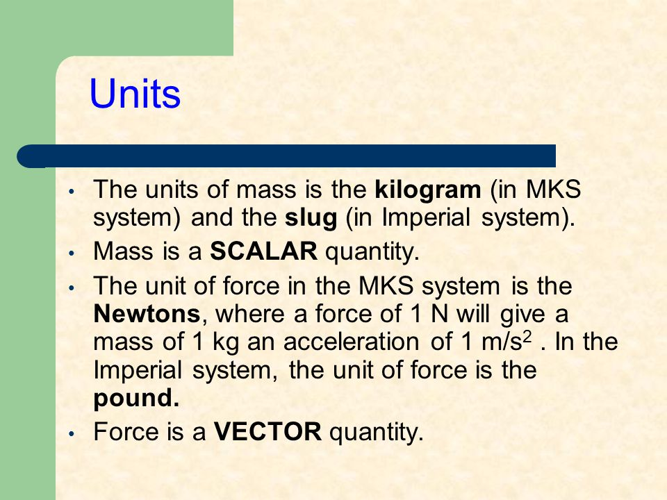 Units of Force SI unit of force is a Newton (N) US Customary unit of force is a pound (lb) 1 N = 0.225 lb