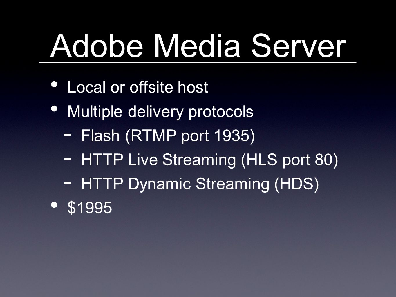 Adobe Connect Local or offsite host Ports & Protocols - 80 (HTTP) - 443 (SSL) - 1935 (RTMP) Two-way video + Screen sharing $45/month/host