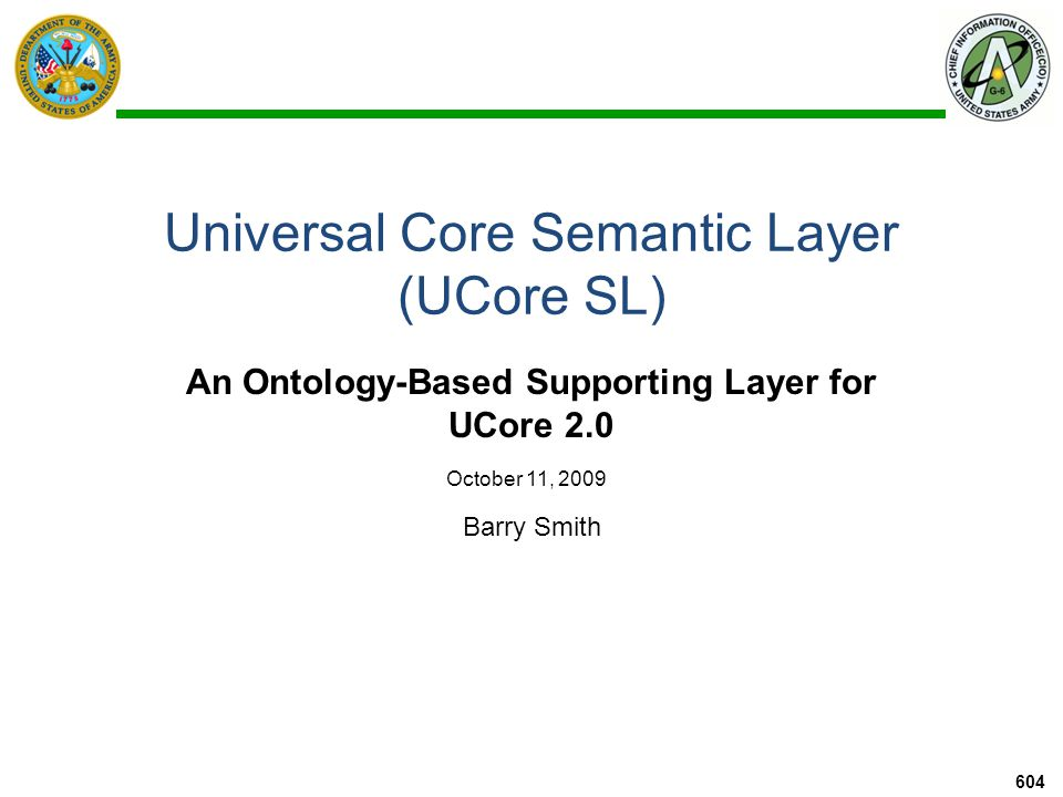 Universal Core Semantic Layer (UCore SL) An Ontology-Based Supporting Layer for UCore 2.0 sponsored by the US Army Net- Centric Data Strategy Center of Excellence 605
