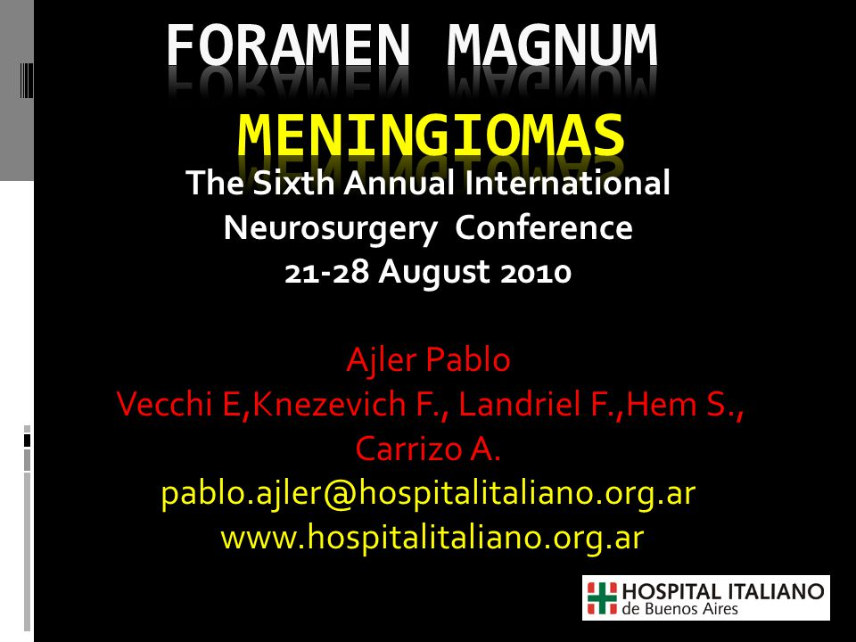 ForamenMagnum(FM) Meningiomas History  First case of a FM meningioma was an autopsy finding by Hallopeau in 1872  First successful removal was accomplished by Elsberg and Strauss in 1927