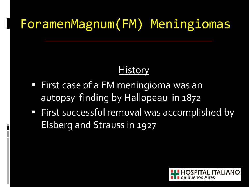 Foramen Magnum Meningiomas  Most commonly observed FM tumors  14-19% of intracranial tumors  1.5 to 3.2% arises at the foramen magnum  Ten percent have an extradural extension