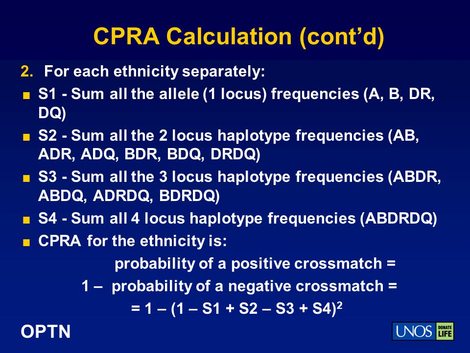 OPTN CPRA Calculation (cont'd)  Since all allele groups weren't observed within all ethnic groups, some locus haplotypes do not have frequencies  DR51, DR52, DR53, Bw4 and Bw6 frequencies are based on the approved equivalences listed in Appendix 3A