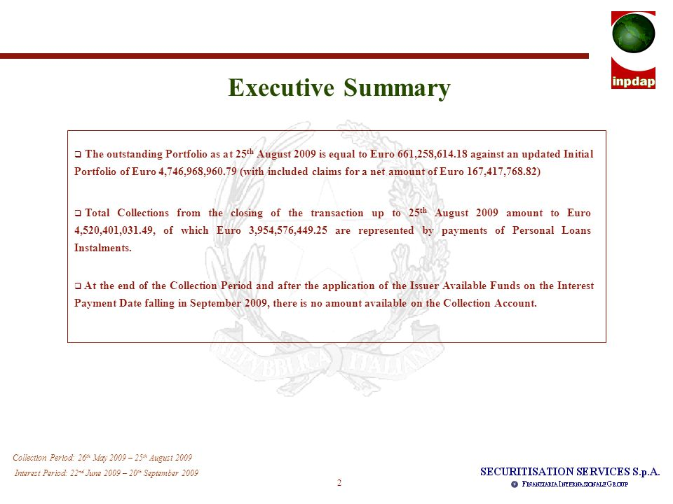 3 Collection Period: 26 th May 2009 – 25 th August 2009 Interest Period: 22 nd June 2009 – 20 th September 2009 Executive Summary  Total Collections from the closing of the transaction up to 25 th August 2009