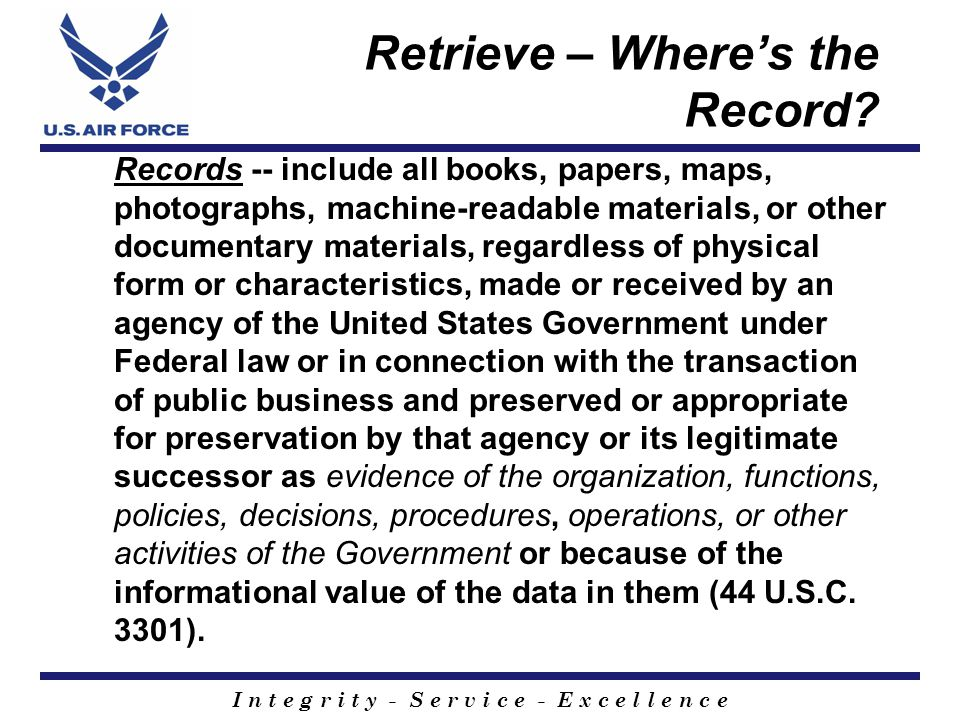 I n t e g r i t y - S e r v i c e - E x c e l l e n c e Retrieving & Review Tools INFORM Report – Federal Record Centers Multiple Listing Registry – National Archives Information Retrieval Indexing System – IRIS at AF Historical Research Agency Document Declassification Support System (DDSS) National Archives Declassification, Review and Redaction System (ADRRES)