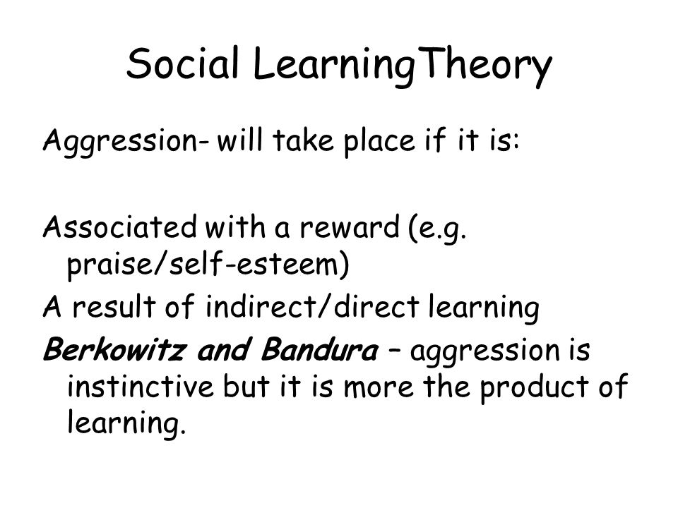 Social learning theory Bandura (77) 4 steps to modelling: 1-Attention 2-Retention 3-Reproduction 4-Motivation Evidence Individuals are more likely to imitate others if it results in outcome they like; model is similar to the observer; task observed is easy/v.hard Study- modelling and Bobo dolls Variation-Bandura: children not allowed to play for 10 mins, got frustrated then was more aggressive with the doll Evaluation – ethical.