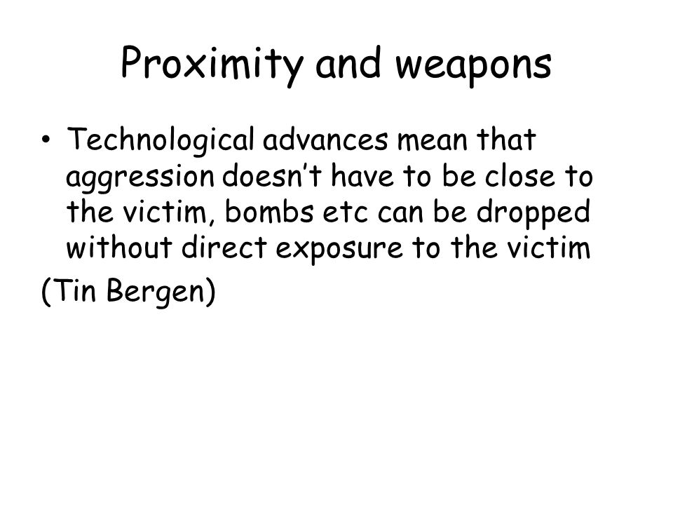 Difficulties of this approach We are not animals Not all aggression is over territory/survival etc Use of weapons etc make human aggression incomparable Krueger- evolutionary psychologists concern themselves with aggression and how skills etc are used and why, e.g.