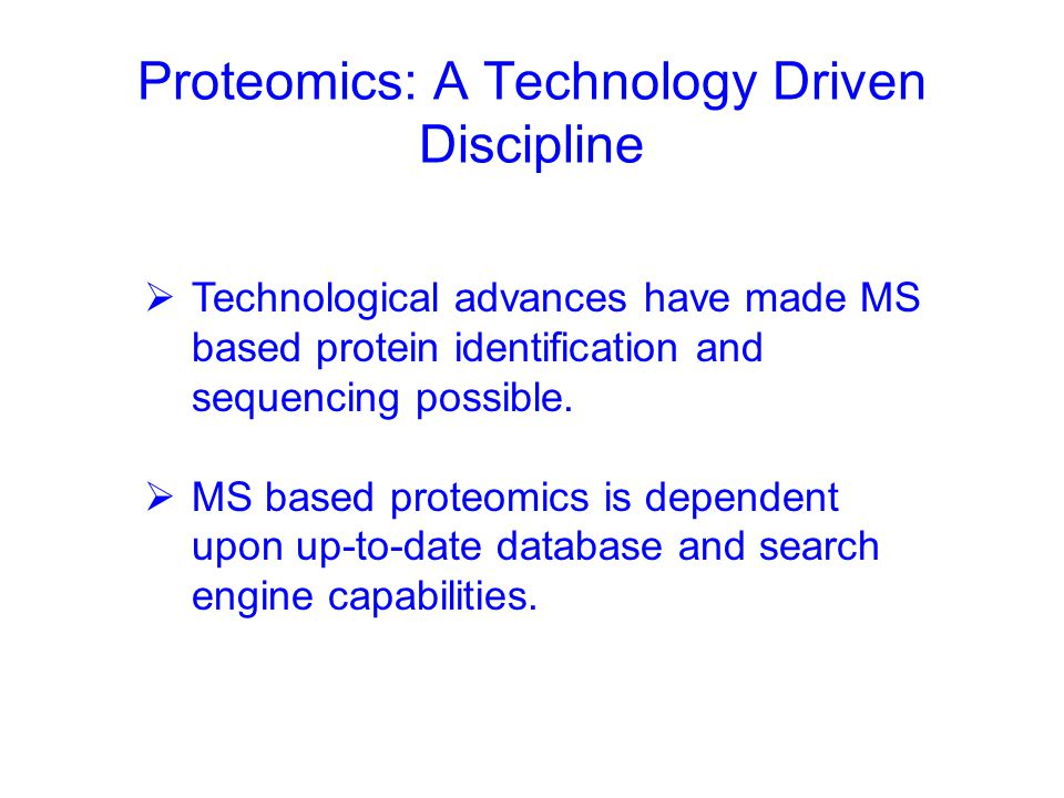 Investigator Need Drives Proteomics Protein Does the work Does the work + Impossible to amplify Impossible to amplify Difficult to identify Difficult to identify Subject to change Subject to change Rarely work in isolation Rarely work in isolation - Easily quantitated Easily quantitated Easily amplified Easily amplified RNA + Analytical Accessibility Analytical Accessibility