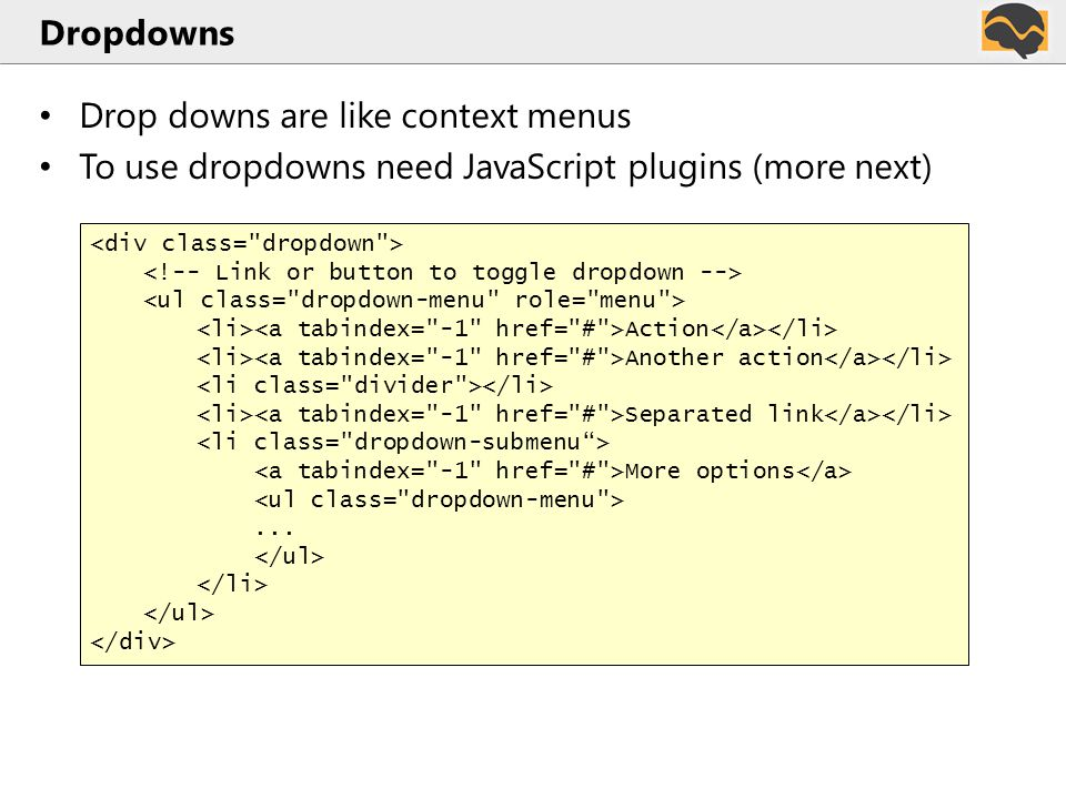 Plugins Can be included individually or all at once – some have required dependencies bootstrap.js and bootstrap.min.js contain all plugins in a single file.