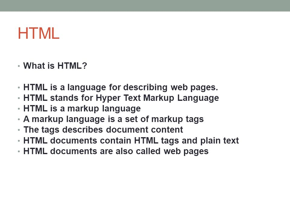 HTML HTML Tags HTML markup tags are usually called HTML tags HTML tags are keywords (tag names) surrounded by angle brackets like HTML tags normally come in pairs like and The first tag in a pair is the start tag, the second tag is the end tag The end tag is written like the start tag, with a forward slash before the tag name Start and end tags are also called opening tags and closing tags