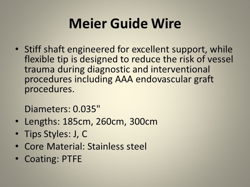Platinum Plus Guide Wire Designed for negotiation of tortuous anatomy and contralateral approaches.