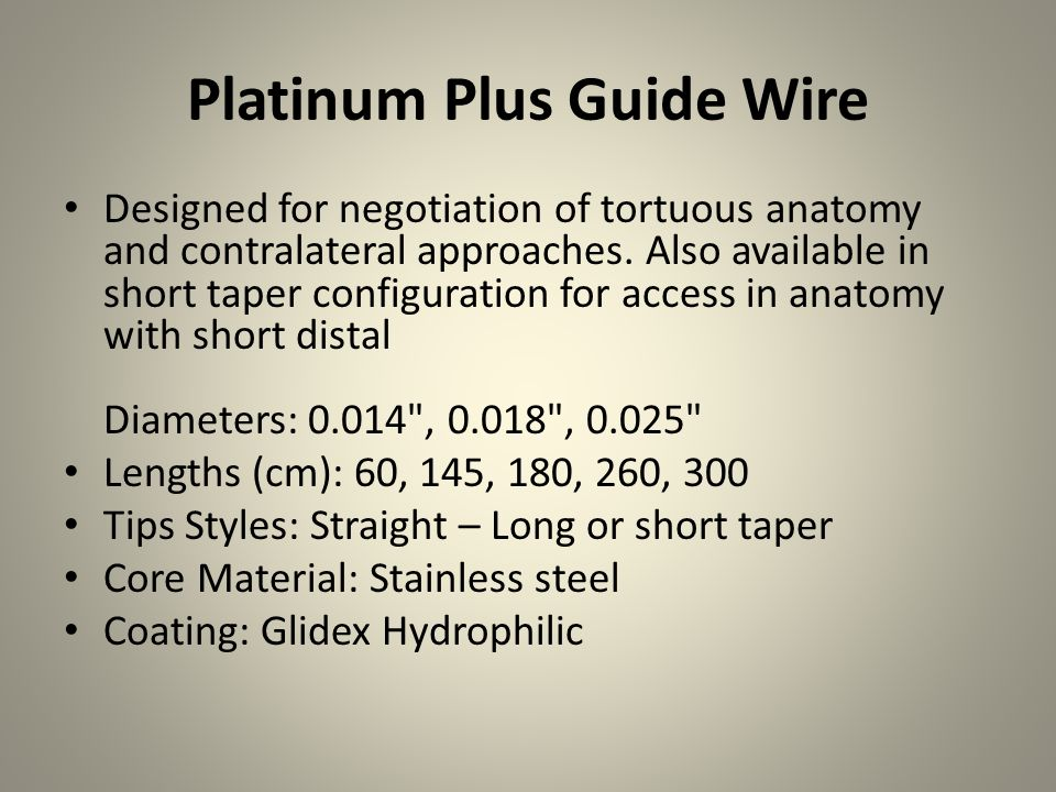 Thruway Guide Wire Designed for excellent performance in acutely angled vessels, such as renals and other peripheral interventions Diameters: 0.014 , 0.018 Lengths (cm): 130, 190, 300 Tips Styles: Straight, J Core Material: Stainless steel Coating: Silicone
