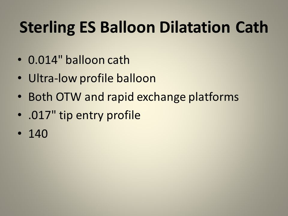 Sterling SL Balloon Dilatation Cath now in long lengths for below-the-knee - specifically designed to meet the challenges of infrapopliteal procedures 014,018 available in both Over-the-Wire and Monorail platform 90,150