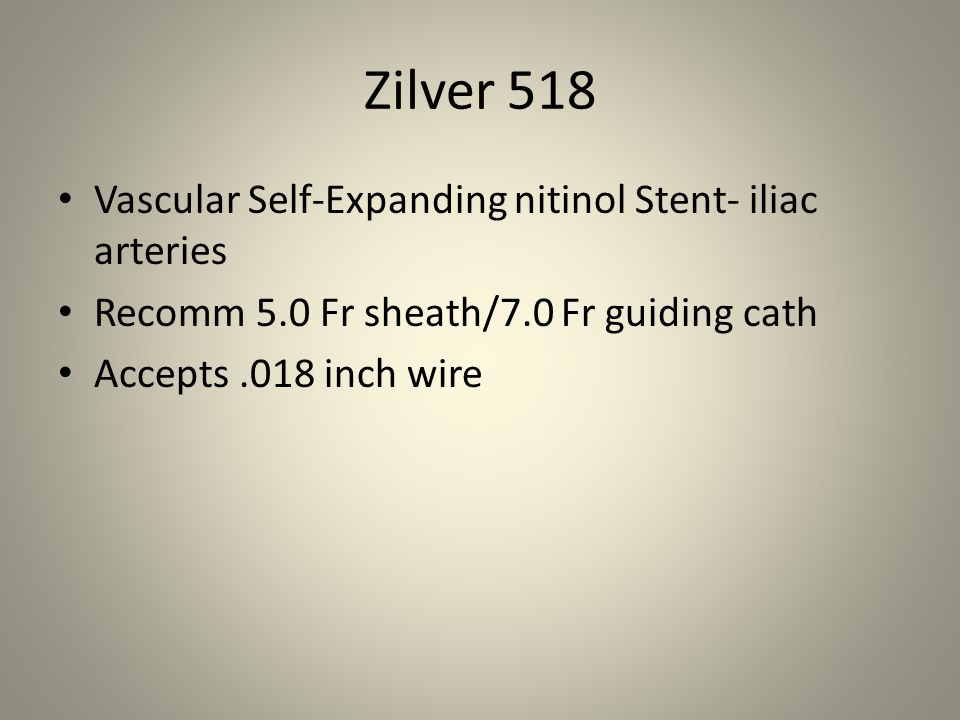 Zilver 518 RX Vascular Self-Expanding Nitinol Stent – Rapid Exchange-iliac Recommended 5.0 Fr sheath/7.0 Fr guiding catheter Accepts.018 inch diameter wire guide.