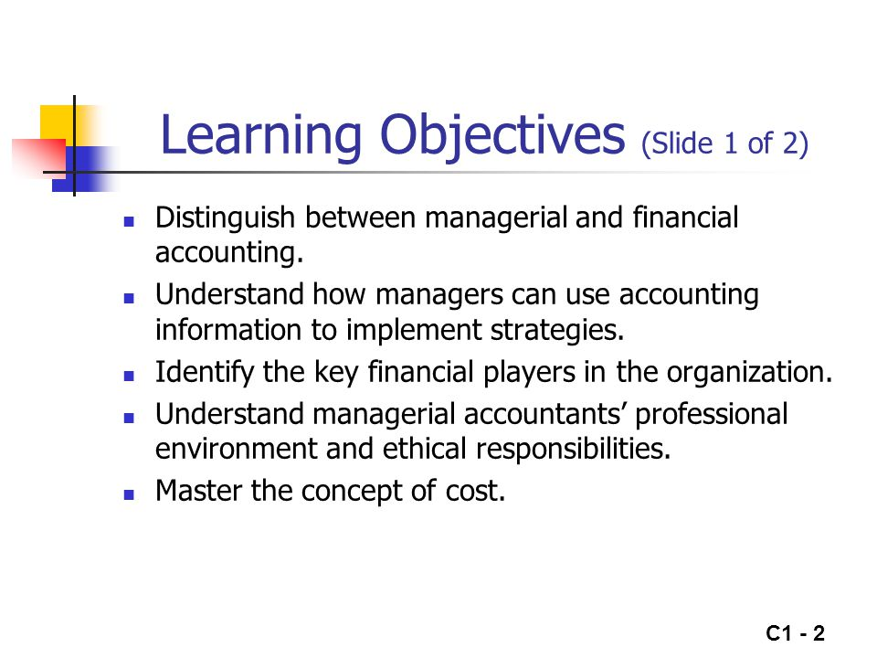 C1 - 3 Learning Objectives (Slide 2 of 2) Compare and contrast income statements prepared for managerial use and those prepared for external reporting.