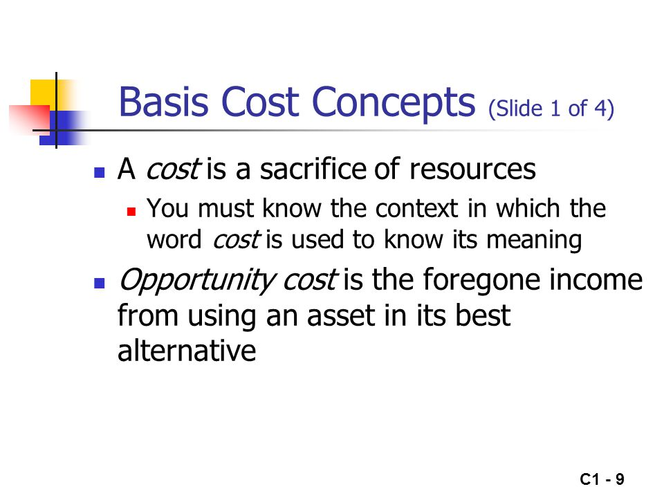 C1 - 10 Basis Cost Concepts (Slide 2 of 4) A cost is distinguished from an expense An outlay of cash may lead to another resource taking its place The term expense is reserved for external reporting under GAAP and for income tax reporting