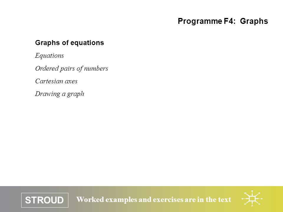 STROUD Worked examples and exercises are in the text Graphs of equations Equations Programme F4: Graphs An equation in a single variable can be written as a subject variable (called the dependent variable) being equal to some expression in the single variable (called the independent variable).