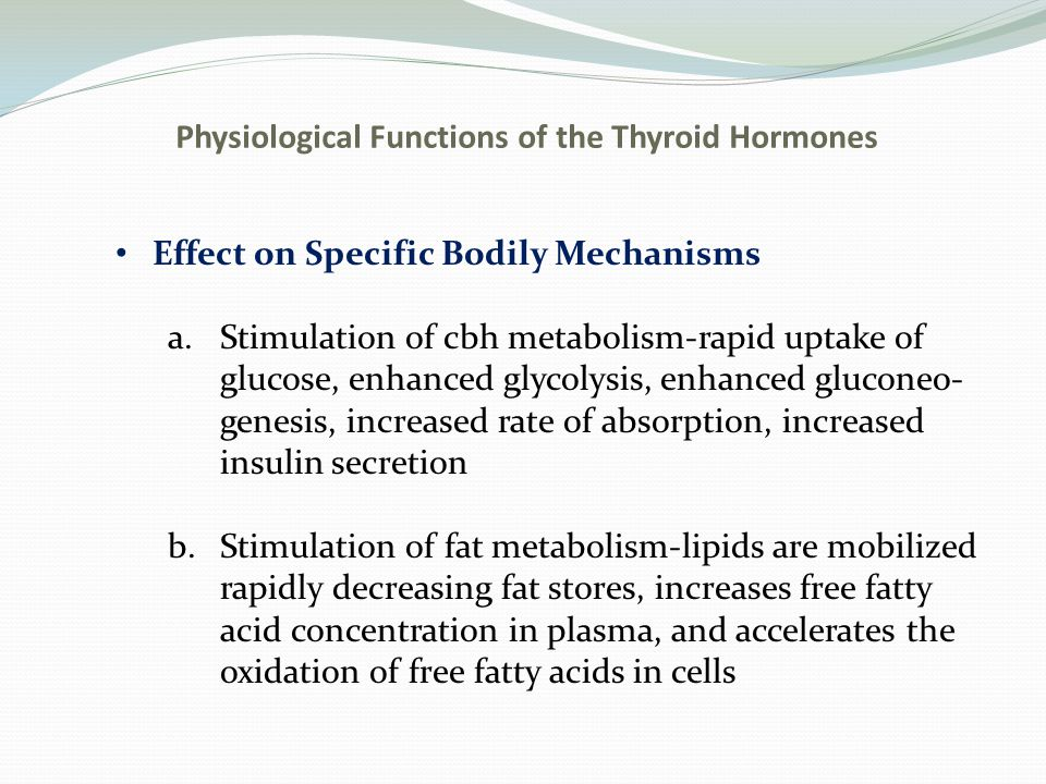 Physiological Functions of the Thyroid Hormones Effect on Specific Bodily Mechanisms c.Increased thyroid hormone decreases the concentrations of cholesterol, phospholipids, and triglycerides in plasma and vice versa; increases the cholesterol secretion in bile Increased Requirement for Vitamins Increased Metabolic Rate Decreased Body Weight