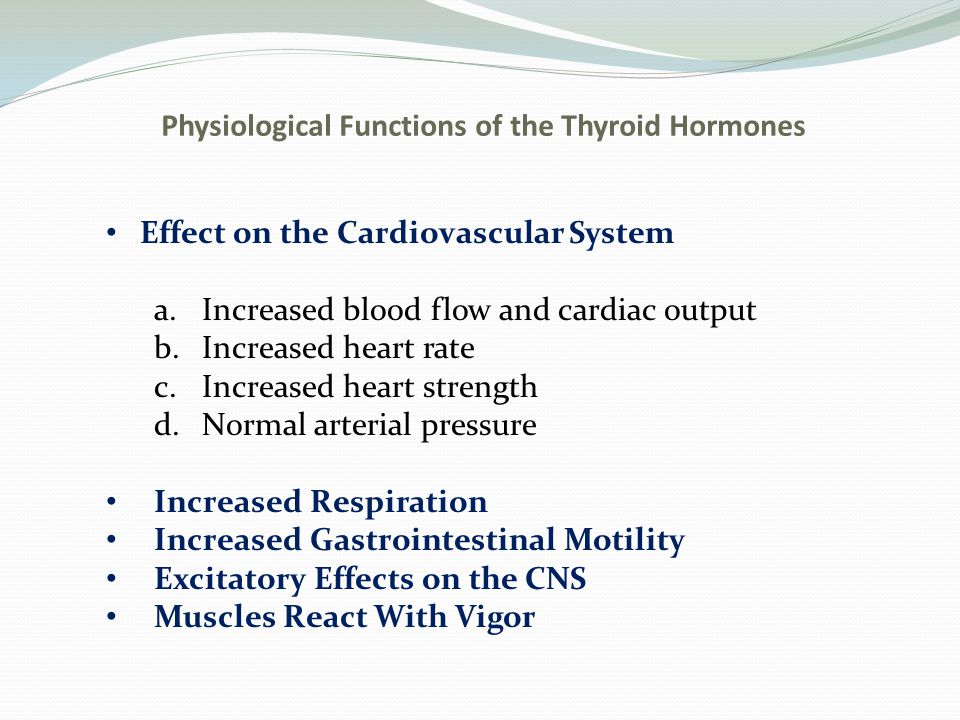 Physiological Functions of the Thyroid Hormones Muscle Tremors with Hyperthyroidism Difficulty in Sleeping and Constant Tiredness With Hyperthyroidism Increased Thyroid Hormone Increases the Secretion of Several Other Endocrine Glands Needs to be Normal for Normal Sexual Function