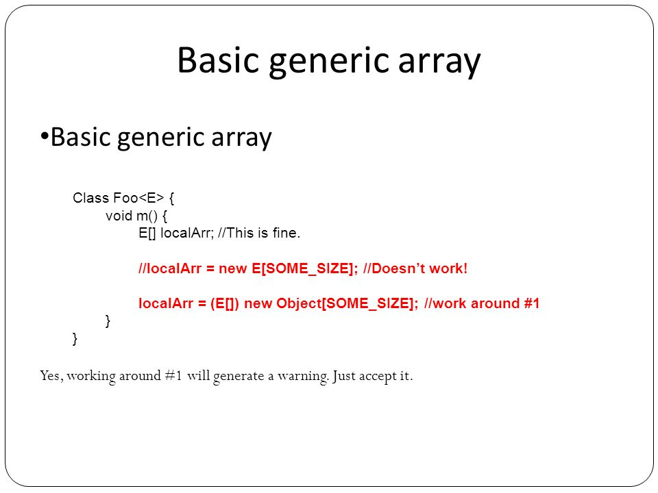 Array of a parameterized type Java allows an array to be defined with a parameterized type Pair [] a; But it does not allow a parameterized type to be used to create a new array a = new Pair [10]; // Doesn't work.