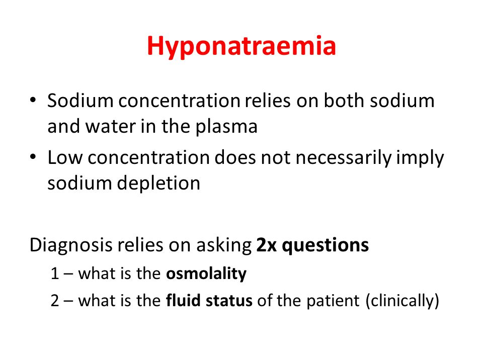 Hyponatraemia Measure osmolality Increased or normal Decreased Hyperglycaemia Mannitol Hypertonic IV infusion Lipaemia Hyperproteinaemia Isotonic IV infusion True hyponatraemia 1/ What is the osmolality? 2(Na + +K + ) + Urea + Glucose