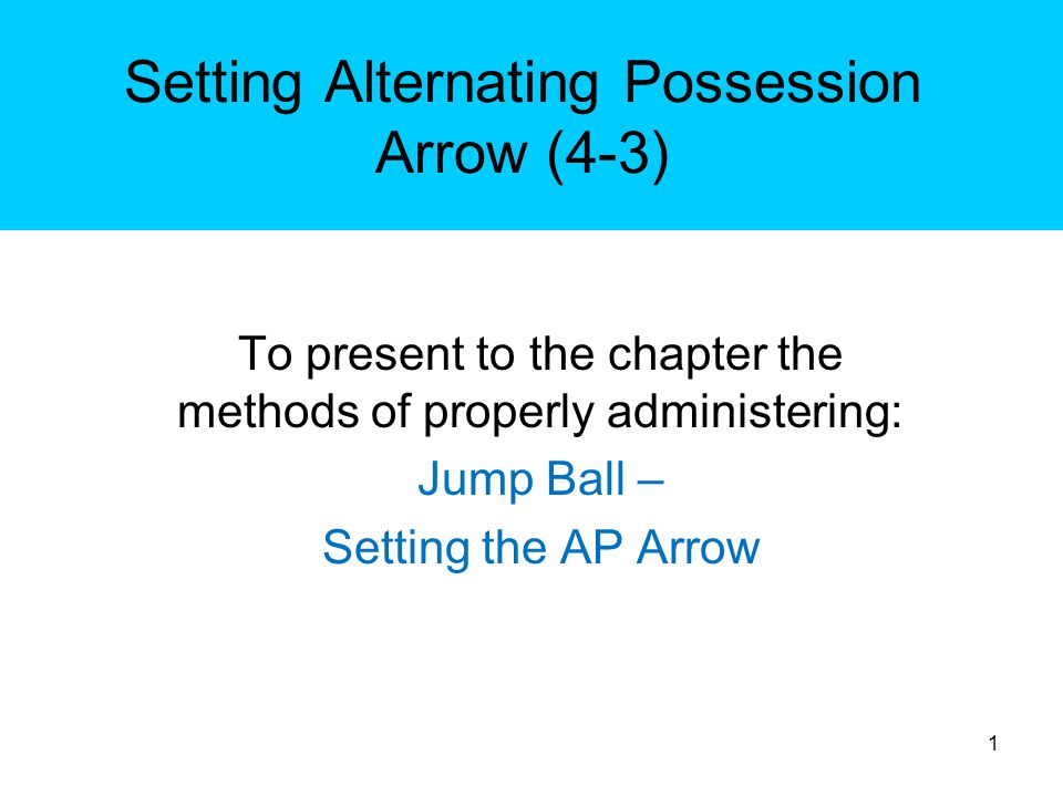 Setting AP Arrow The York Chapter Basketball Officials will be able to: Demonstrate which team gets the ball and arrow on Jump Ball.