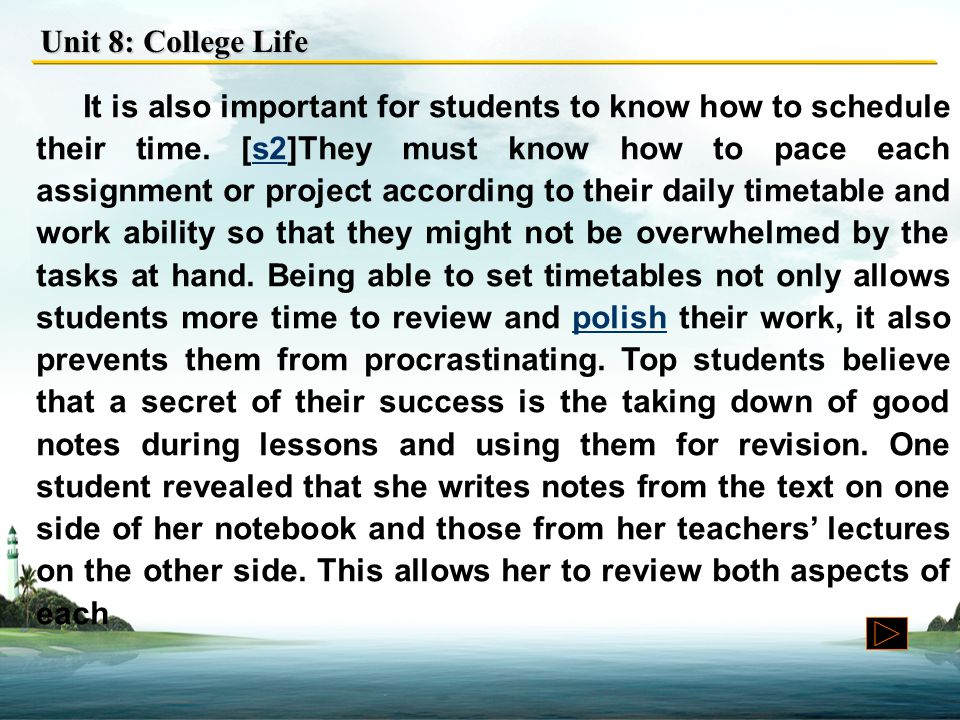 Unit 8: College Life It is also important for students to know how to schedule their time.