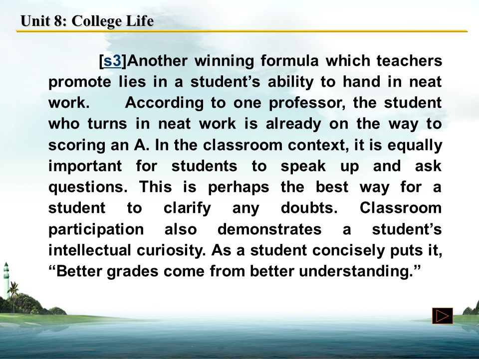 Unit 8: College Life [s3]Another winning formula which teachers promote lies in a student's ability to hand in neat work.