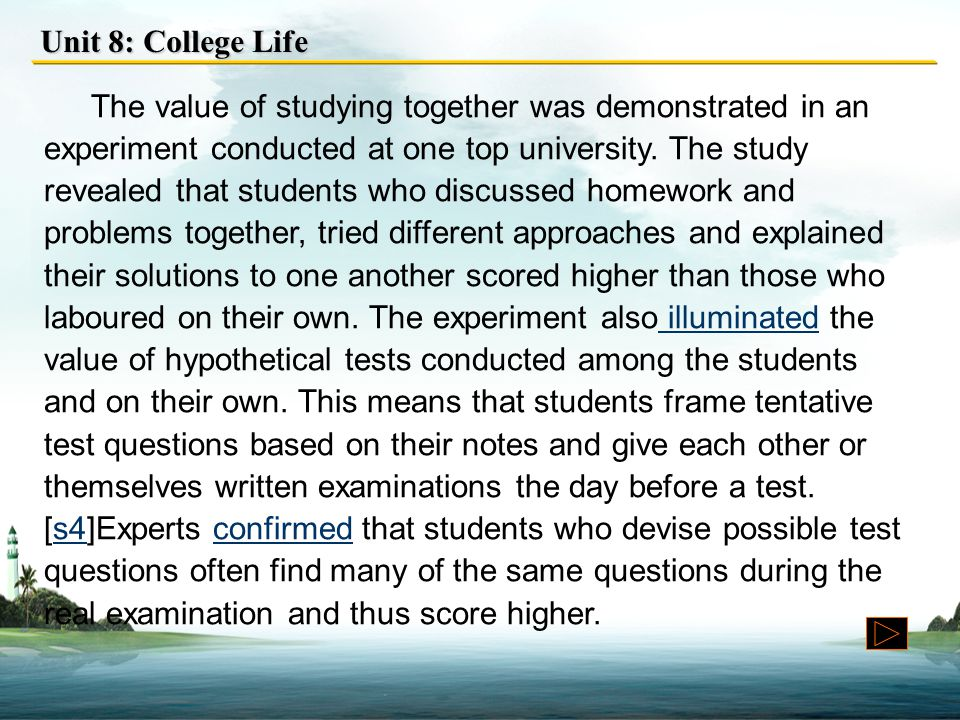 Unit 8: College Life The value of studying together was demonstrated in an experiment conducted at one top university.