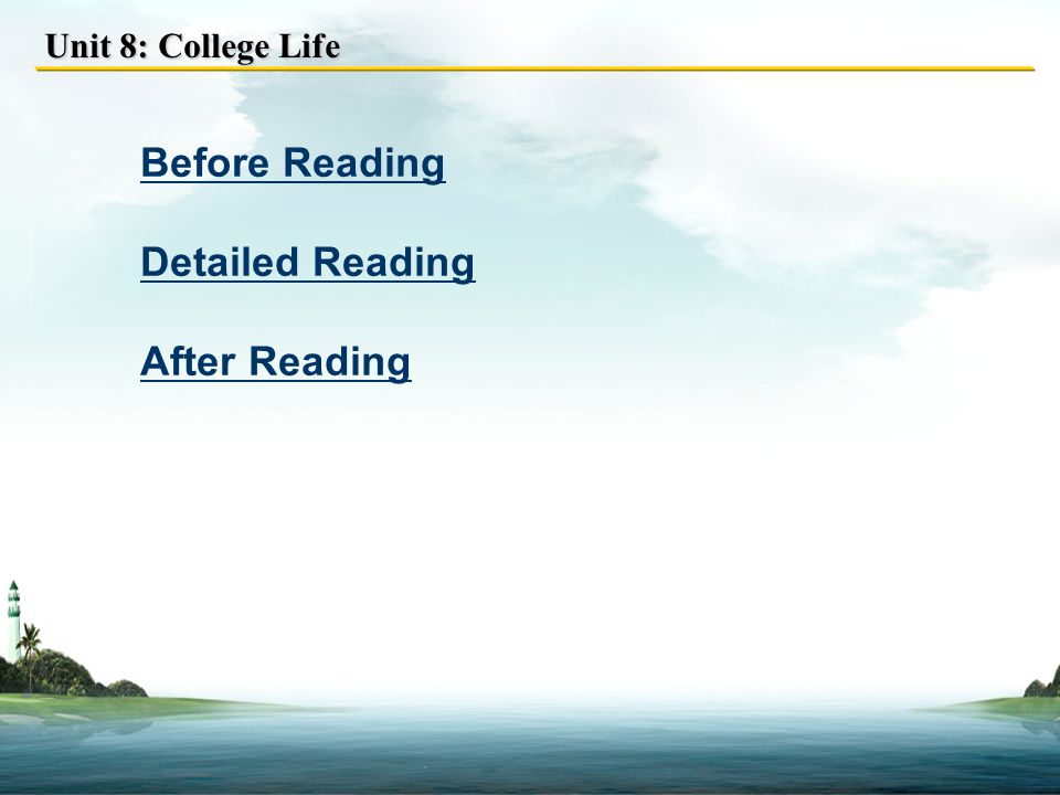 Unit 8: College Life Before Reading Detailed Reading After Reading