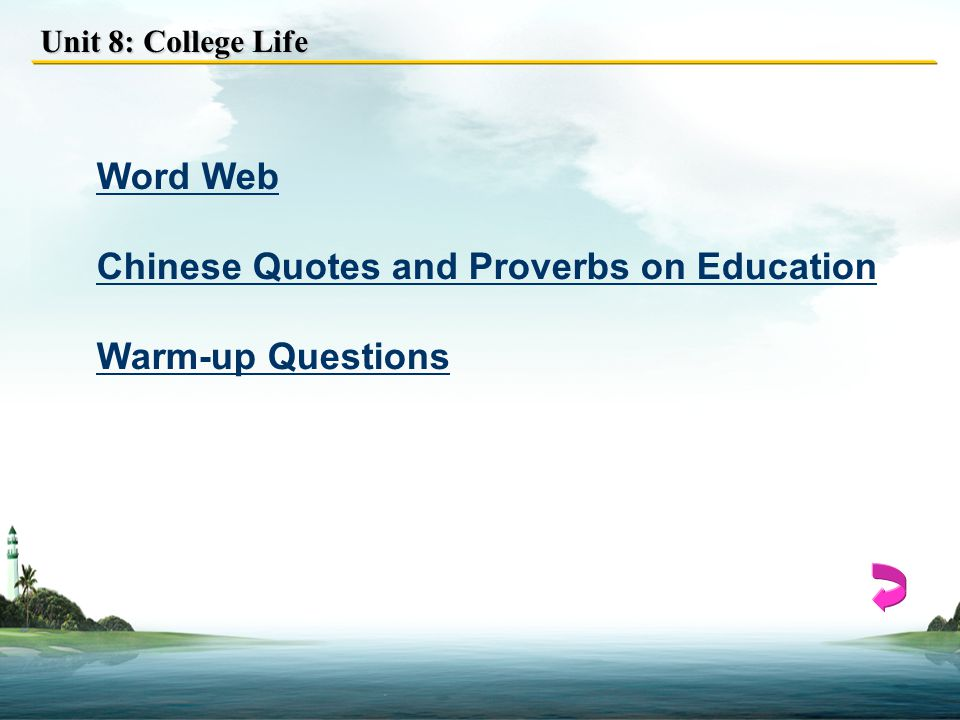 Unit 8: College Life Word Web Chinese Quotes and Proverbs on Education Warm-up Questions