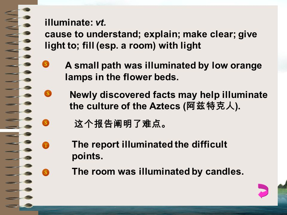 illuminate: vt.cause to understand; explain; make clear; give light to; fill (esp.