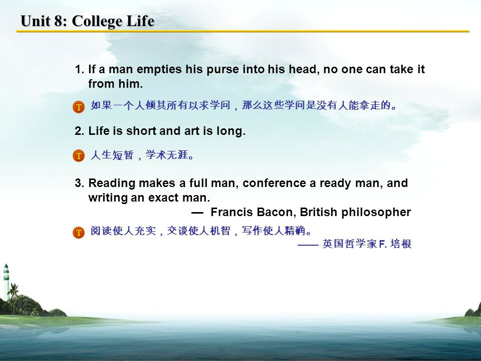 Unit 8: College Life 1.If a man empties his purse into his head, no one can take it from him.