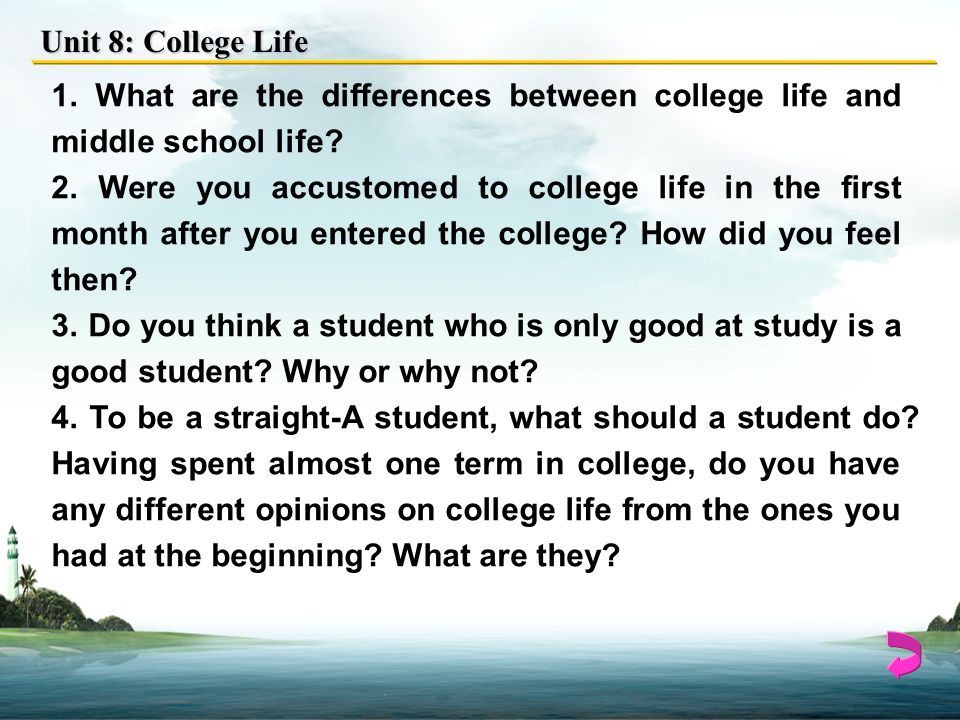 Unit 8: College Life 1.What are the differences between college life and middle school life.