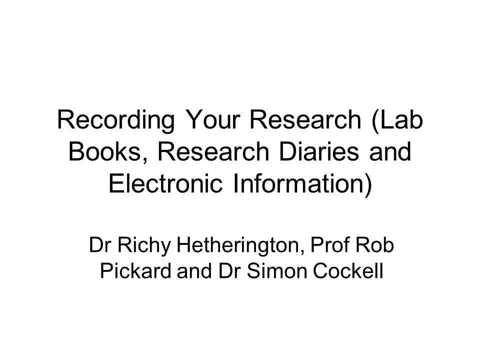 Outline Recording Research in a Clinical Setting Recording Lab Work Research Diaries Electronic recording Sharing information – What you should share and how to share it