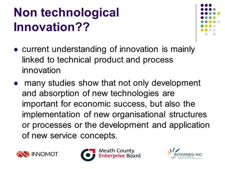 Non technological Innovation?? current understanding of innovation is mainly linked to technical product and process innovation many studies show that.